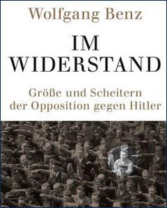 """Wolfgang Benz Buch """"Im Widerstand"""", Größe und Scheitern der Opposition gegen Hitler"""
